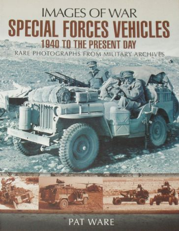 Special Forces Vehicles 1940 to the Present Day, by Pat Ware, subtitled 'Images of War - Rare Photographs from Wartime Archives'